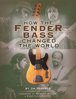 How the Fender Bass Changed the World By Roberts, Jim